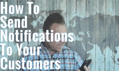 How To Send Notifications To Your Customers