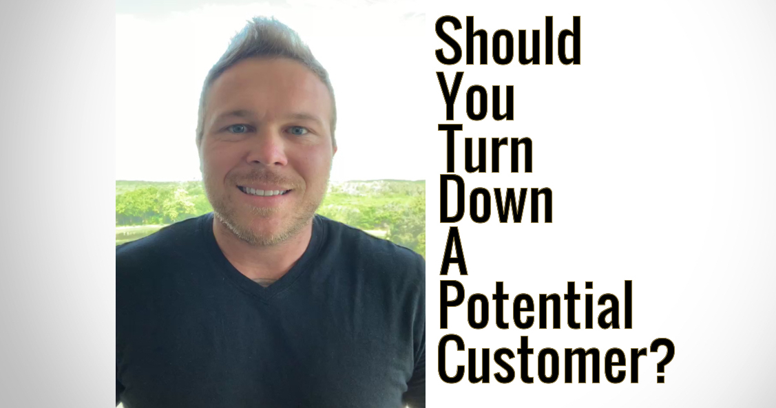 Should you turn down a potential customer